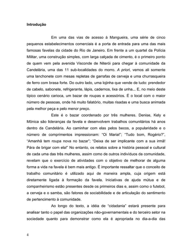 Introdução Em uma das vias de acesso à Mangueira, uma série de cinco pequenos estabelecimentos comerciais é a porta de ent...