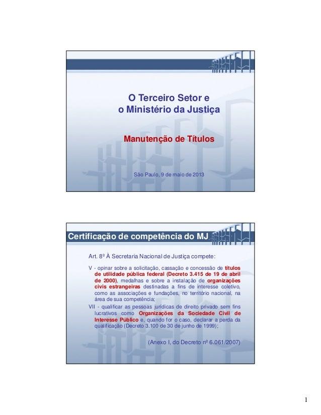 1O Terceiro Setor eo Ministério da JustiçaManutenção de TítulosSão Paulo, 9 de maio de 2013Certificação de competência do ...