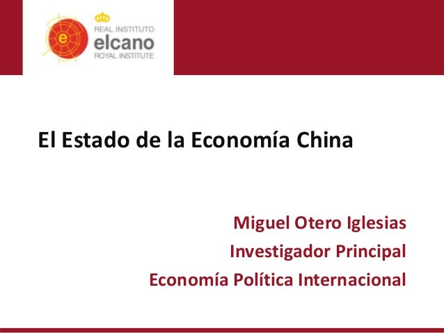 El Estado de la Economía China Miguel Otero Iglesias Investigador Principal Economía Política Internacional