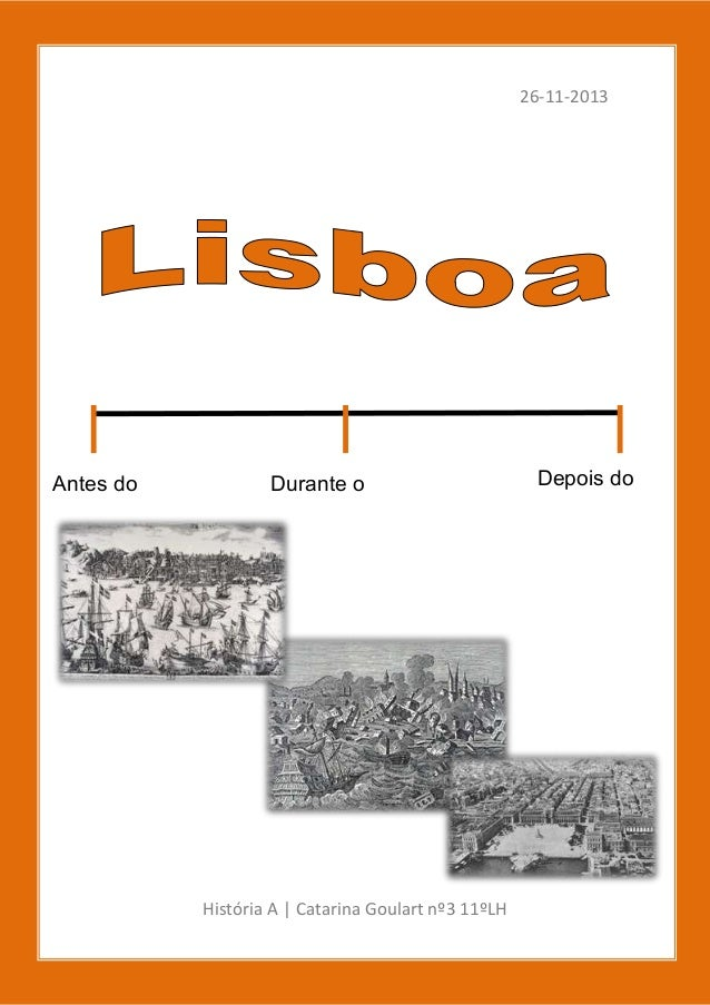 26-11-2013  Antes do  Durante o  Depois do  terramoto  terramoto  terramoto  História A | Catarina Goulart nº3 11ºLH