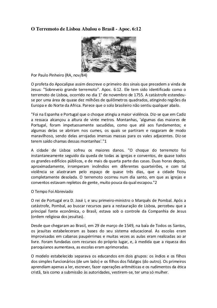 O Terremoto de Lisboa Abalou o Brasil - Apoc. 6:12Por Paulo Pinheiro (RA, nov/84)O profeta do Apocalipse assim descreve o ...