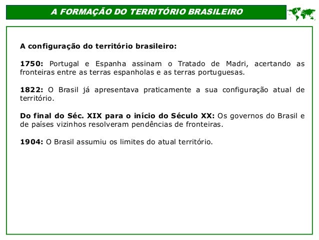 A FORMAÇÃO DO TERRITÓRIO BRASILEIRO  A configuração do território brasileiro: 1750: Portugal e Espanha assinam o Tratado ...