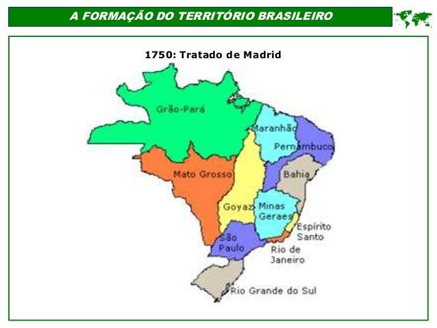 A FORMAÇÃO DO TERRITÓRIO BRASILEIRO  1750: Tratado de Madrid