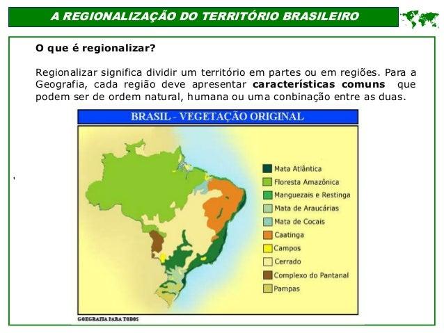 ' A REGIONALIZAÇÃO DO TERRITÓRIO BRASILEIRO  O que é regionalizar? Regionalizar significa dividir um território em partes...