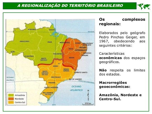 ' A REGIONALIZAÇÃO DO TERRITÓRIO BRASILEIRO  Os complexos regionais: Elaborados pelo geógrafo Pedro Pinchas Geiger, em 19...
