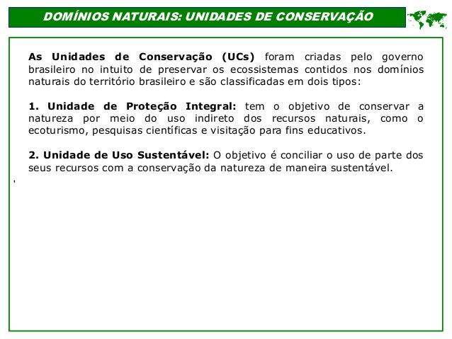 ' DOMÍNIOS NATURAIS: UNIDADES DE CONSERVAÇÃO  As Unidades de Conservação (UCs) foram criadas pelo governo brasileiro no i...