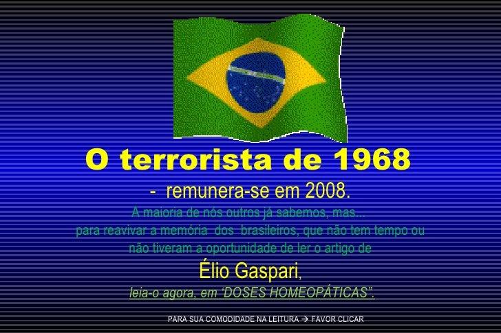 O terrorista de 1968  -  remunera-se em 2008.  A maioria de nós outros já sabemos, mas...  para reavivar a memória  dos  b...