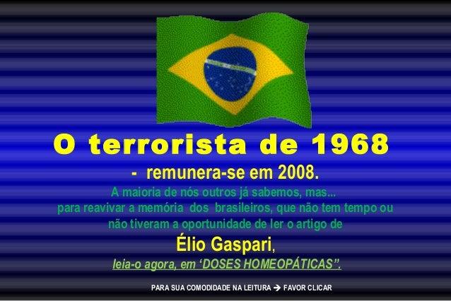 O terrorista de 1968 - remunera-se em 2008. A maioria de nós outros já sabemos, mas... para reavivar a memória dos brasile...