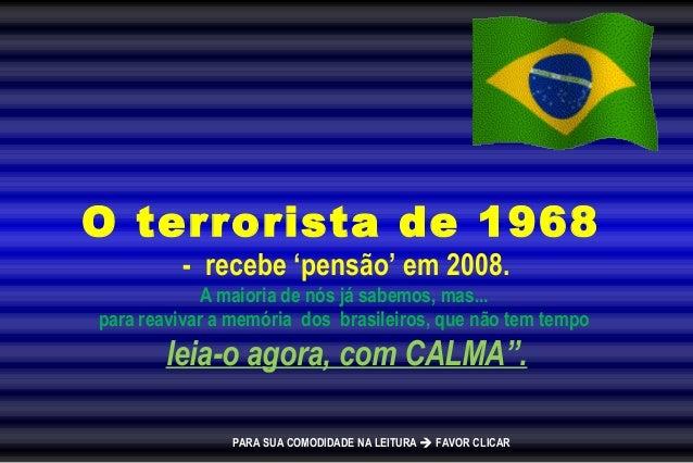 O terrorista de 1968 - recebe 'pensão' em 2008. A maioria de nós já sabemos, mas... para reavivar a memória dos brasileiro...