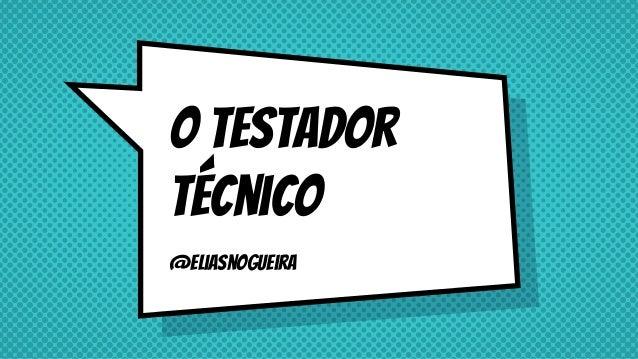 O testador técnico @eliasnogueira