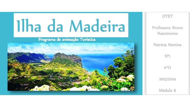 Ilha da Madeira OTET Professora: Bruna Nascimento Patrícia Martins Nº1 11ºO 2013/2014 Módulo 6