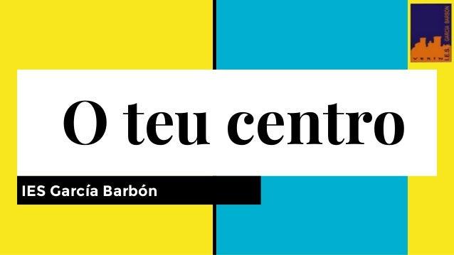 O teu centro IES García Barbón