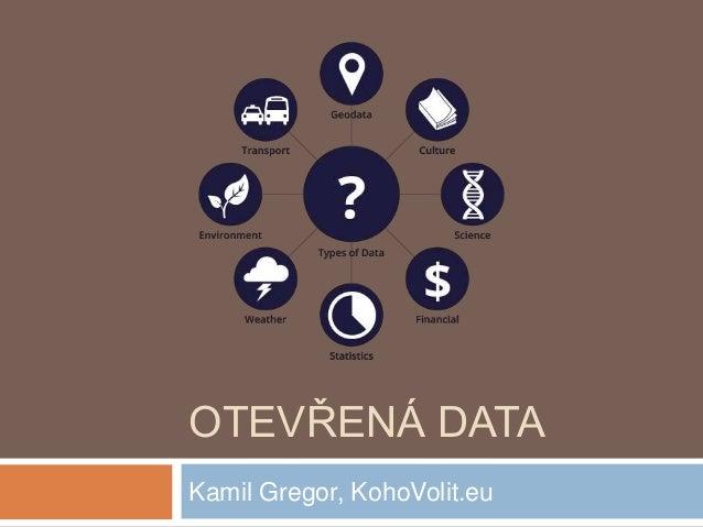 OTEVŘENÁ DATA Kamil Gregor, KohoVolit.eu