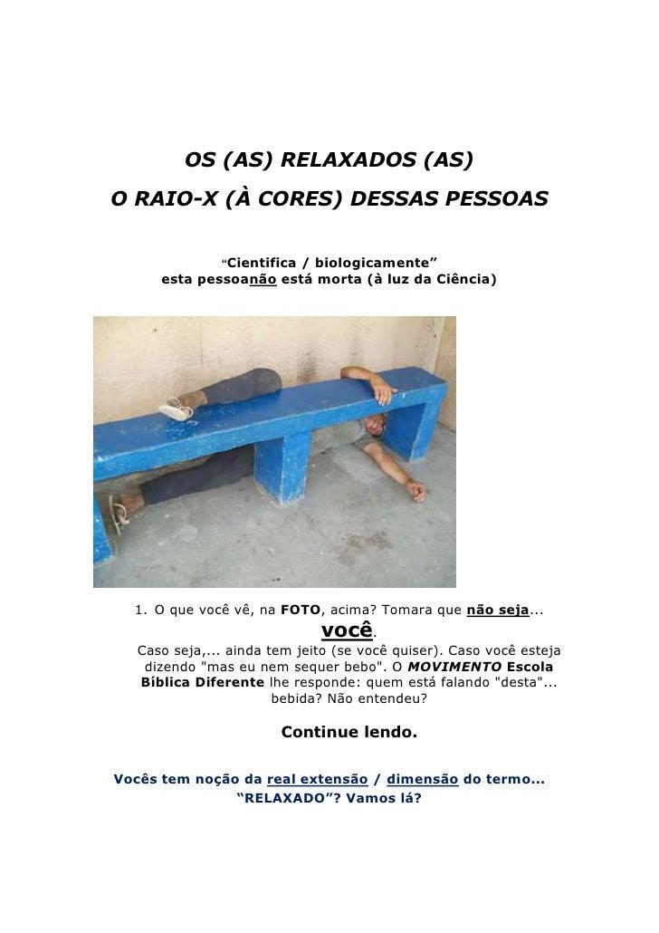 """OS (AS) RELAXADOS (AS)O RAIO-X (À CORES) DESSAS PESSOAS               """"Cientifica                        / biologicamente""""..."""