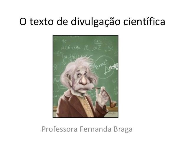 O texto de divulgação científicaProfessora Fernanda Braga