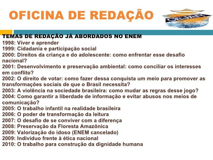 TEMAS DE REDAÇÃO JÁ ABORDADOS NO ENEM 1998: Viver e aprender 1999: Cidadania e participação social 2000: Direitos da crian...