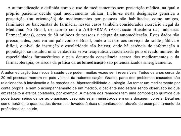 A automedicação é definida como o uso de medicamentos sem prescrição médica, na qual o próprio paciente decide qual medica...