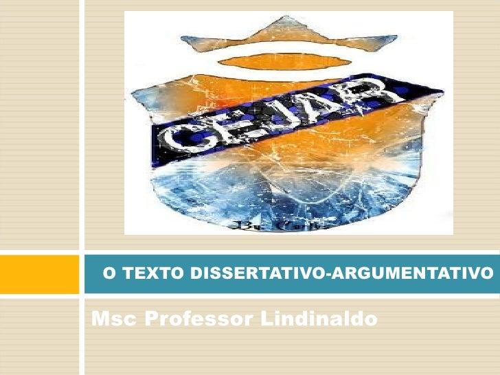 <ul><li>Msc Professor Lindinaldo </li></ul>O TEXTO DISSERTATIVO-ARGUMENTATIVO