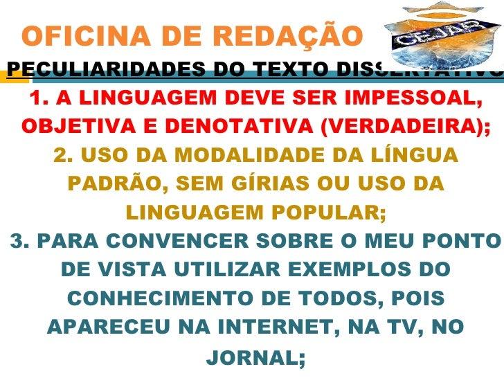 PECULIARIDADES DO TEXTO DISSERTATIVO 1. A LINGUAGEM DEVE SER IMPESSOAL, OBJETIVA E DENOTATIVA (VERDADEIRA); 2. USO DA MODA...