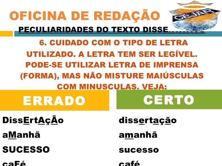 PECULIARIDADES DO TEXTO DISSERTATIVO   6. CUIDADO COM O TIPO DE LETRA UTILIZADO. A LETRA TEM SER LEGÍVEL. PODE-SE UTILIZAR...