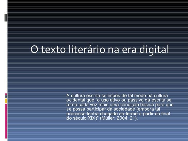 """O texto literário na era digital A cultura escrita se impôs de tal modo na cultura ocidental que """"o uso ativo ou passivo d..."""