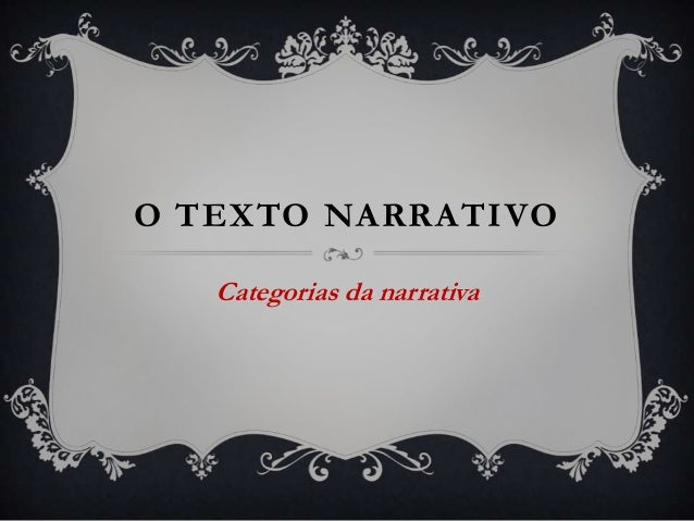 O TEXTO NARRATIVO Categorias da narrativa