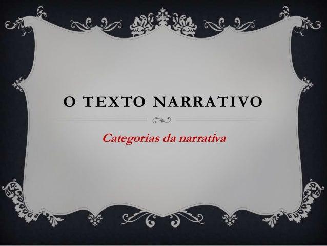 O TEXTO NARRATIVO   Categorias da narrativa