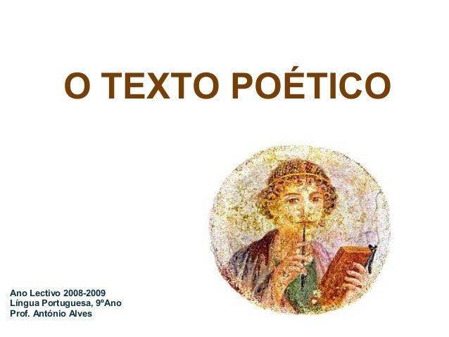 O TEXTO POÉTICOAno Lectivo 2008-2009Língua Portuguesa, 9ºAnoProf. António Alves