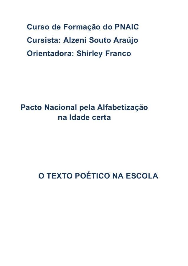 Curso de Formação do PNAIC Cursista: Alzeni Souto Araújo Orientadora: Shirley Franco O TEXTO POÉTICO NA ESCOLA Pacto Nacio...