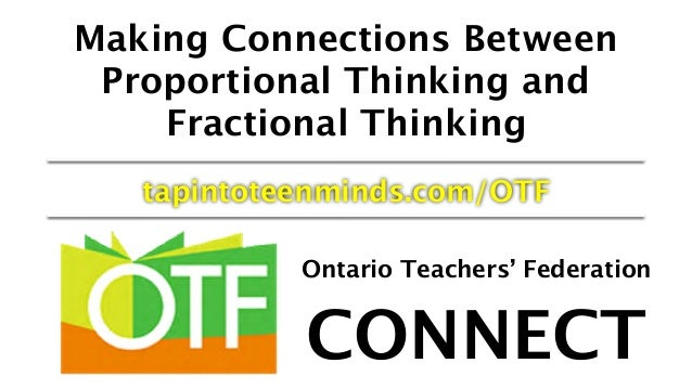 Making Connections Between Proportional Thinking and Fractional Thinking tapintoteenminds.com/OTF Ontario Teachers' Federa...