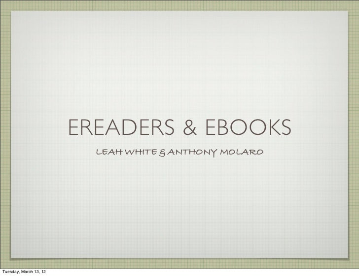EREADERS & EBOOKS                          LEAH WHITE & ANTHONY MOLAROTuesday, March 13, 12