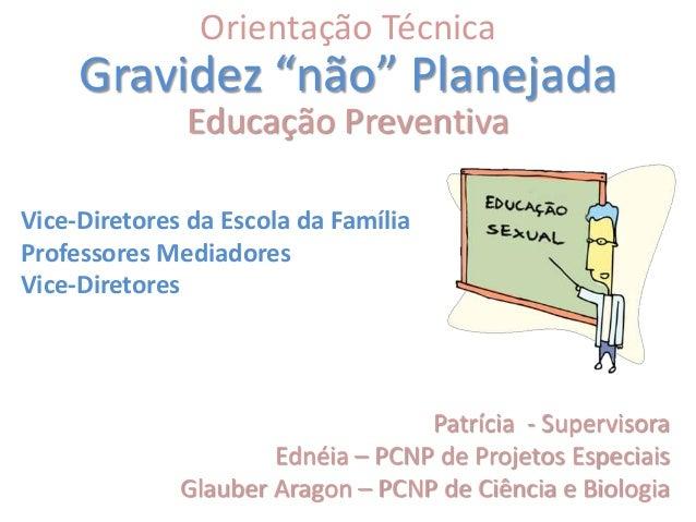 """Gravidez """"não"""" Planejada Educação Preventiva Vice-Diretores da Escola da Família Professores Mediadores Vice-Diretores Pat..."""