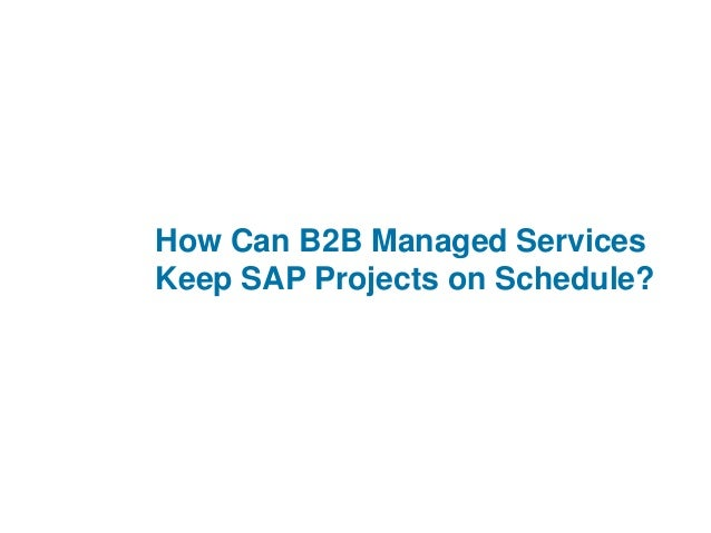 How to keep sap projects on schedule with b2b managed services how can b2b managed services keep sap projects on schedule sciox Images