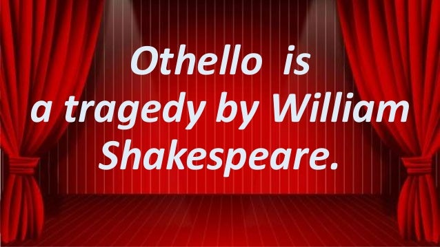 the deterioration of the character of othello in the tragedy of othello by william shakespeare Shakespeare's tragic tale of jealousy and deceit opens in venice, where the villainous iago plots against othello, the moor iago teams up with roderigo, a young venetian who wants othello's wife .