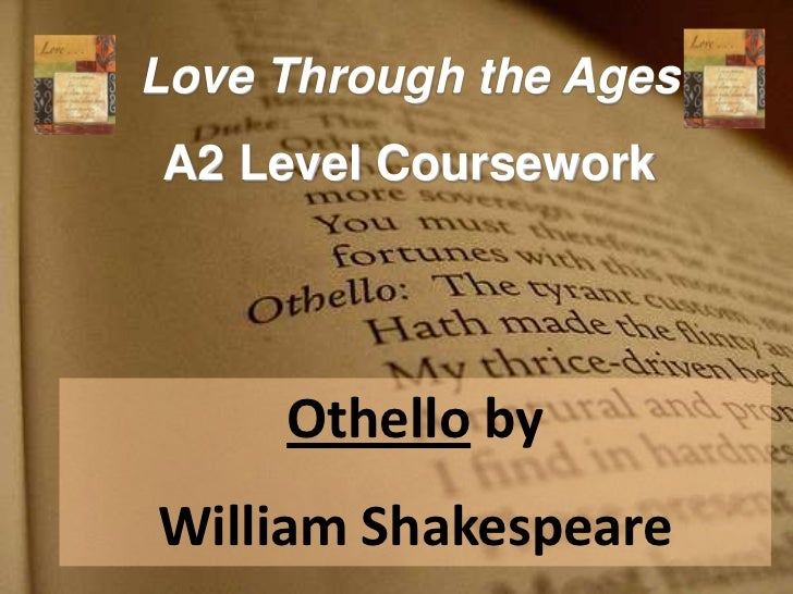 coursework on othello Othello coursework in othello, women seem to play a submissive role to their husbands in general we lose sight of [desdemona's] charms in her attachment and devotedness to her husband william hazlit 1817 society's covert condemnation of desdemona for choosing to marry a black man reinforces.