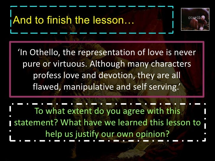 love and othello This brings us back to the theory that love is a war in othello, and iago is trying to play maestro – or more likely, general act 1, scene 2 summary sex quote #3.