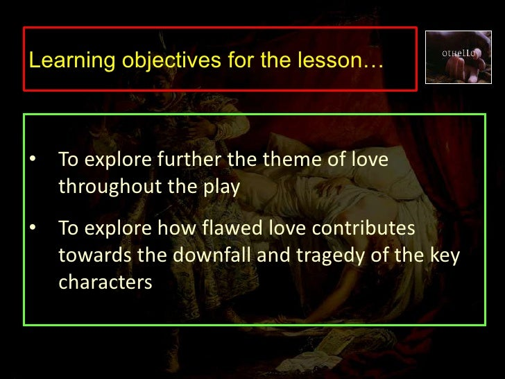 the theme of love in othello Which shows the theme of appearance versus reality because what we know as the readers is different from what the characters in the play know him to be later in scene 2 we see that iago is now trying to warn othello about brabantino i following him, i follow myself heaven is my judge (act 1, scene 1, line 64) in this line we see that iago the.