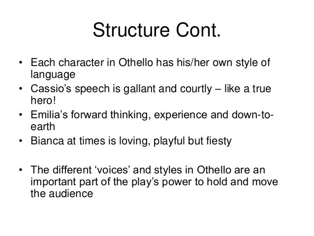 character of emilia in othello Despite the play being called othello, the plot revolves around iago, not othello iago actually has far more lines than the title character, with many monologues and soliloquies detailing his manipulations of the rest of the cast.
