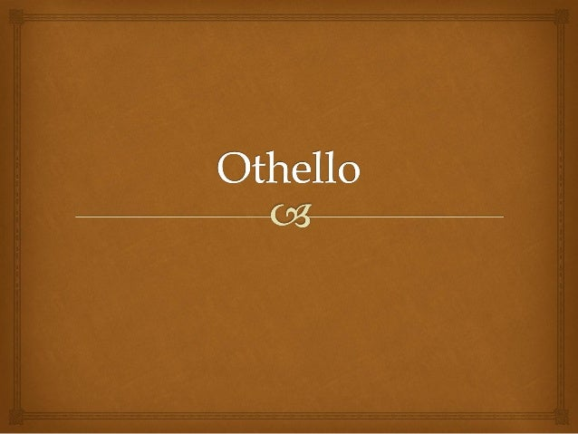 Dramatis Personae                   Duke of Venice   Othello: Moor, married to Desdoma   Iago: Solider in Othello's ar...
