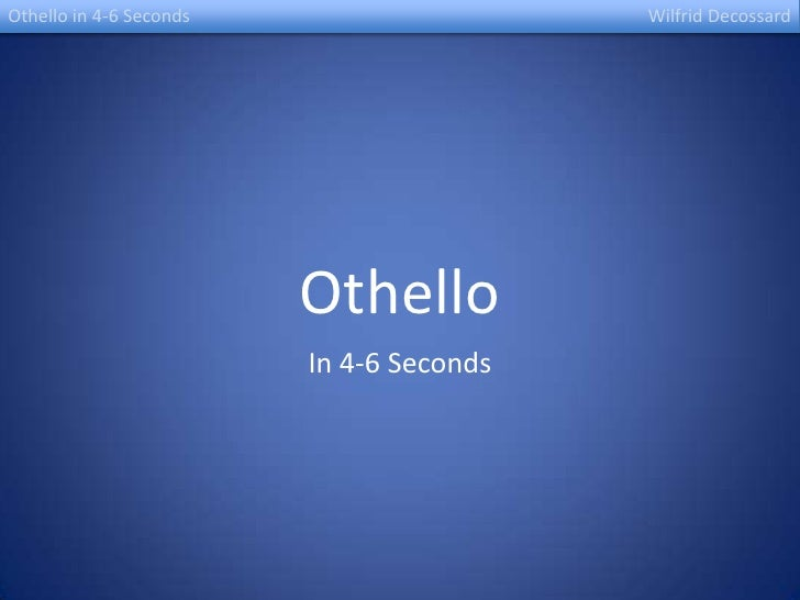 Othello<br />In 4-6 Seconds<br />Othello in 4-6 Seconds												WilfridDecossard<br />