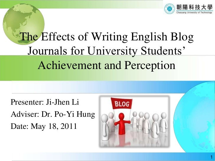 The Effects of Writing English Blog Journals for University Students' Achievement and Perception<br />Presenter: Ji-Jhen L...
