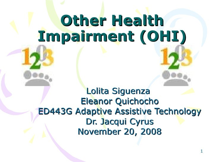 1 Other HealthOther Health Impairment (OHI)Impairment (OHI) Lolita SiguenzaLolita Siguenza Eleanor QuichochoEleanor Quicho...