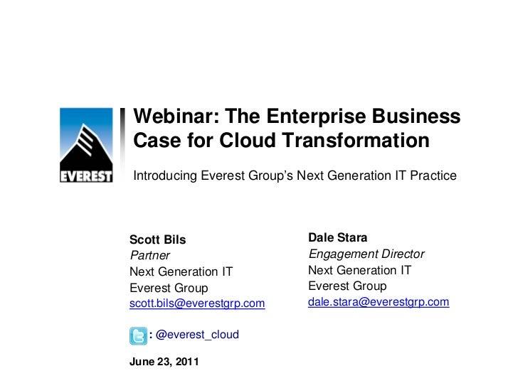 Webinar: The Enterprise BusinessCase for Cloud TransformationIntroducing Everest Group's Next Generation IT PracticeScott ...