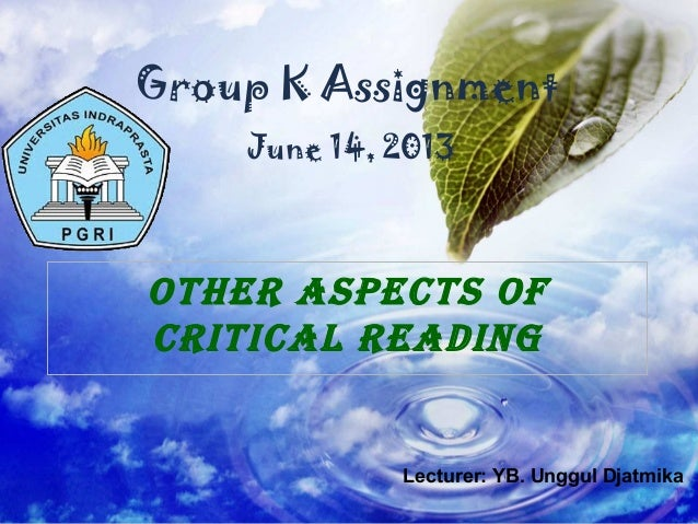 Other Aspects Of criticAl reAding Group K Assignment June 14, 2013 Lecturer: YB. Unggul Djatmika