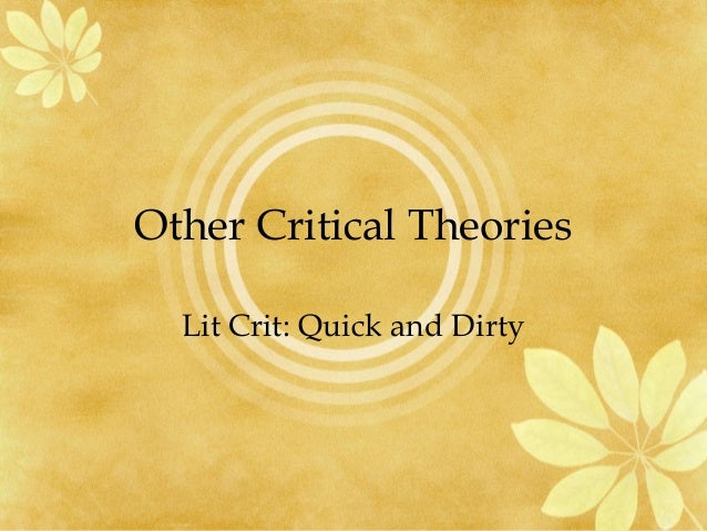 critical theories Historicism considers the literary work in light of what really happened during the period reflected in that work it insists that to understand a piece, we need to understand the author's biography and social background, ideas.