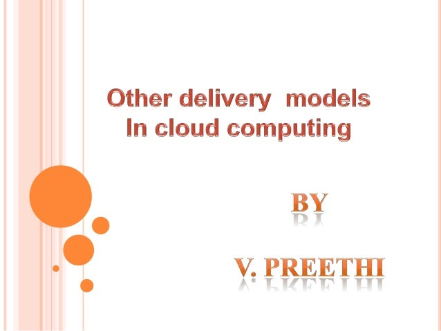 Evolution of Cloud computing Definition of Cloud computing – NIST Other types of delivery models Summary