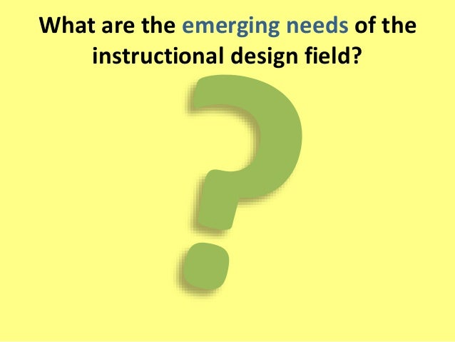 What are the emerging needs of the  instructional design field?
