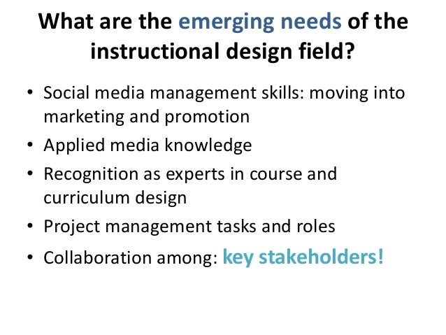 What are the emerging needs of the  instructional design field?  • Social media management skills: moving into  marketing ...