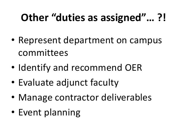 """Other """"duties as assigned""""… ?!  • Represent department on campus  committees  • Identify and recommend OER  • Evaluate adj..."""