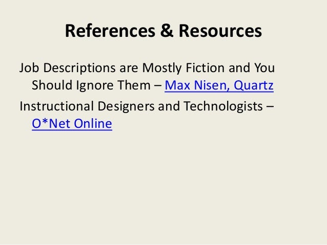 References & Resources  Job Descriptions are Mostly Fiction and You  Should Ignore Them – Max Nisen, Quartz  Instructional...